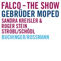 Falco-the show, gebrüder moped, sandra kreisler %roger stein, strobl/schödl, buchinger/rossmann
